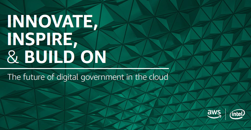 INNOVATE, INSPIRE, & BUILD ON: The future of digital government in the cloud