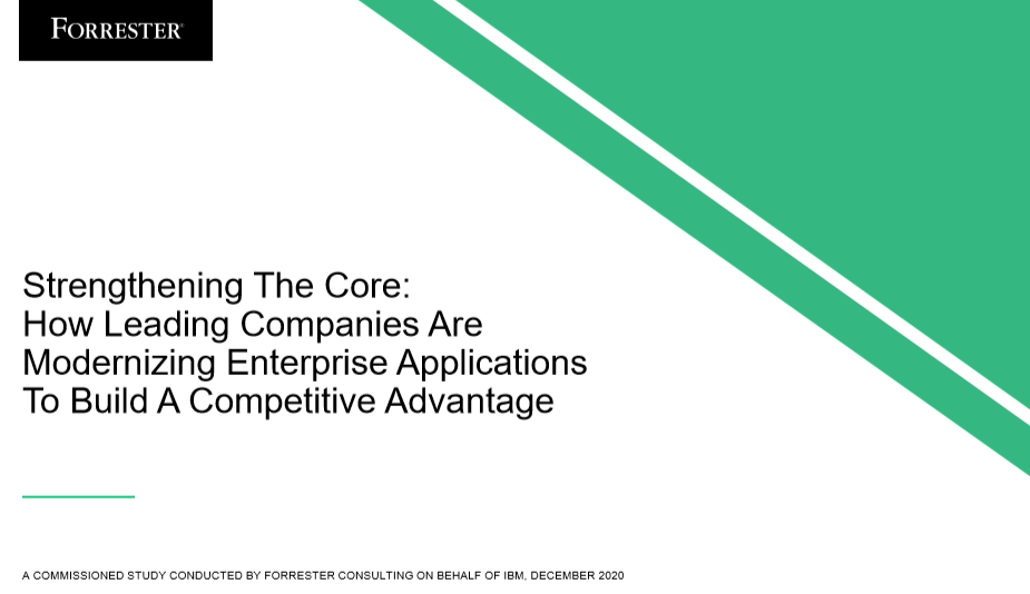 Strengthening The Core: How Leading Companies Are Modernizing Enterprise Applications To Build A Competitive Advantage