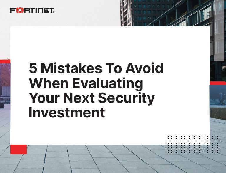 5 Mistakes To Avoid When Evaluating Your Next Security Investment