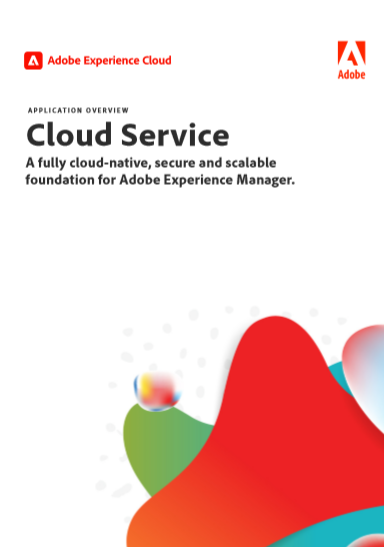 Cloud Service A fully cloud-native, secure and scalable foundation for Adobe Experience Manager.