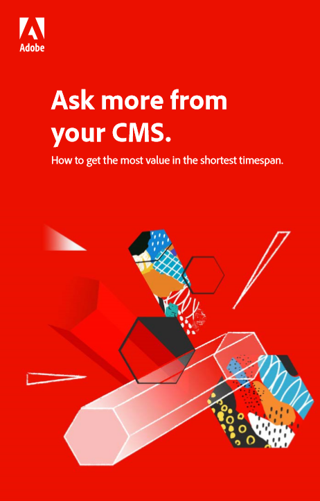 Ask more from your CMS. How to get the most value in the shortest timespan.
