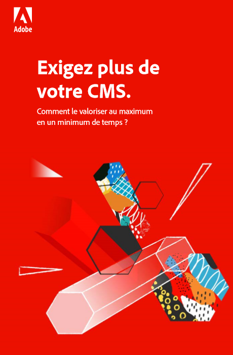 Exigez plus de votre CMS. Comment le valoriser au maximum en un minimum de temps ?
