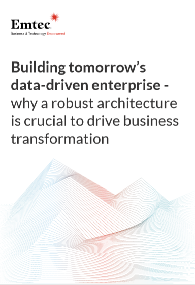 Building tomorrow's data-driven enterprise- why a robust architecture is crucial to drive business transformation