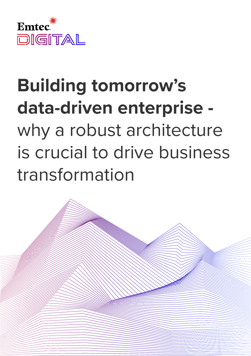 Whitepaper: Building tomorrow's data-driven enterprise- why a robust architecture is crucial to drive business transformation
