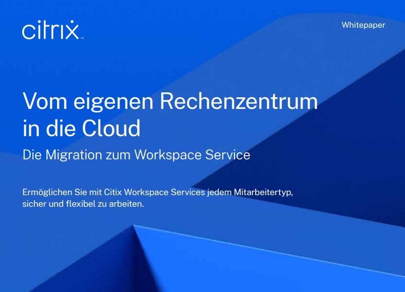 Mit Citrix Workspace vom eigenen Rechenzentrum in die Cloud