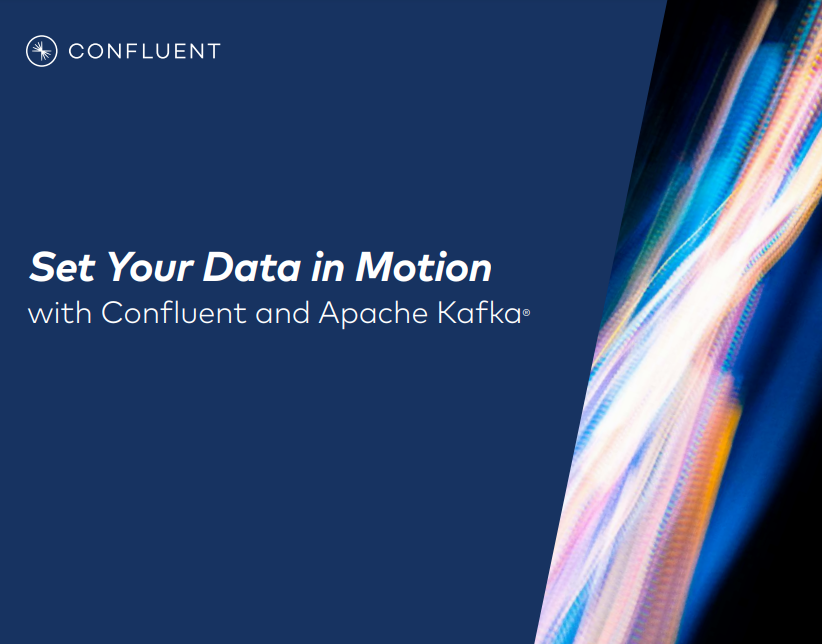 Set Your Data in Motion with Confluent and Apache Kafka®