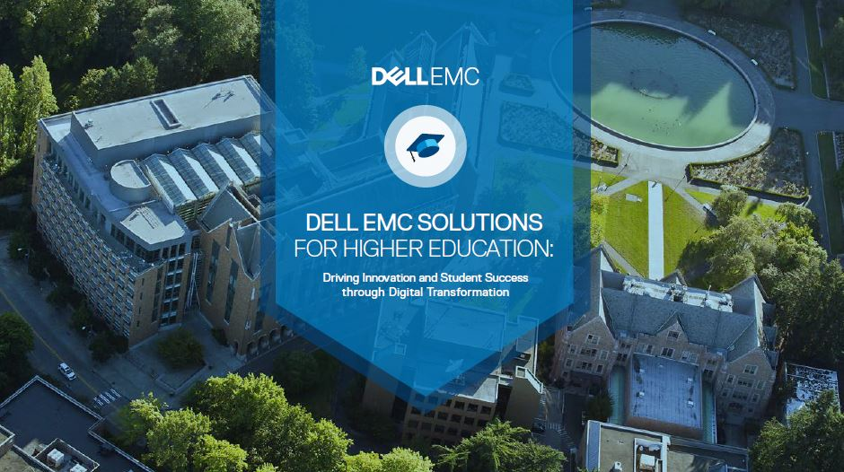 DELL EMC SOLUTIONS FOR HIGHER EDUCATION: Driving Innovation and Student Success through Digital Transformation
