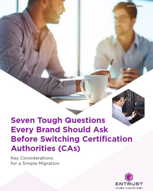Seven Tough Questions Every Brand Should Ask Before Switching Certification Authorities (CAs)
