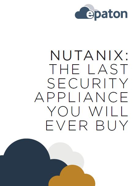 NUTANIX: THE LAST SECURITY APPLIANCE YOU WILL EVER BUY