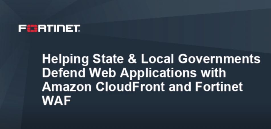 Helping State & Local Governments Defend Their Web Applications with Amazon CloudFront and Fortinet WAF