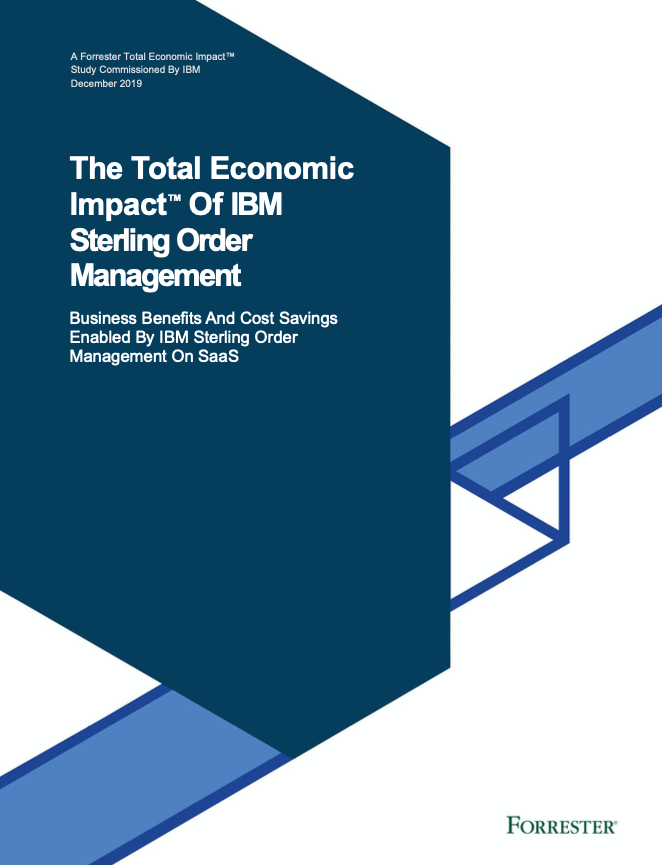 The Total Economic Impact™ Of IBM Sterling Order Management