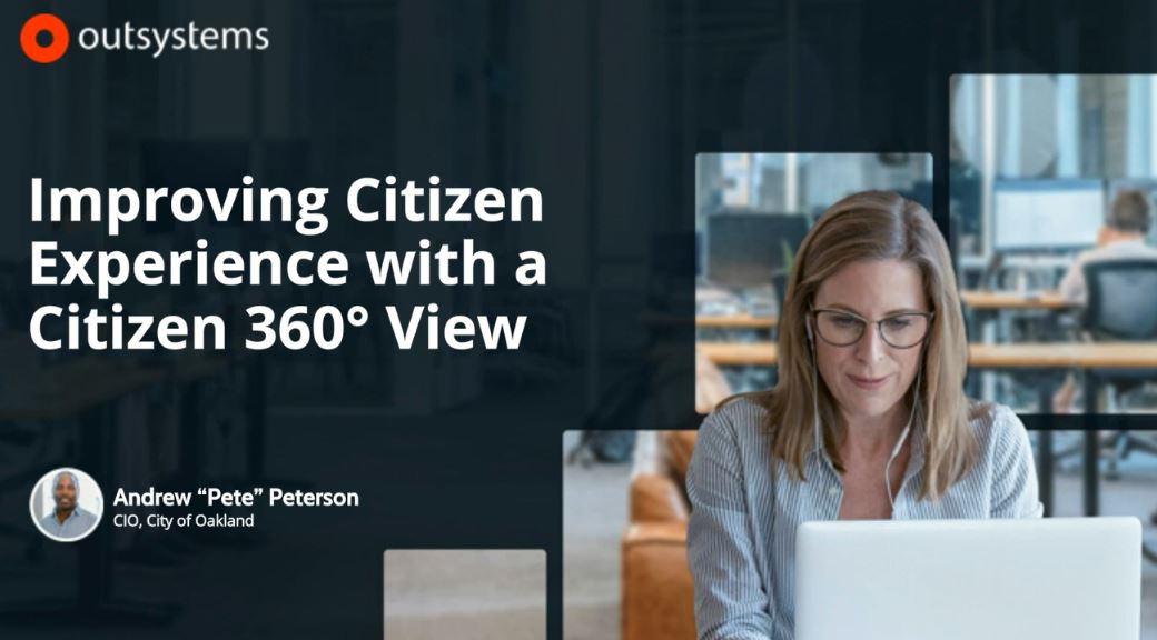 Improving Citizen Experience with a Citizen 360° View with the City of Oakland