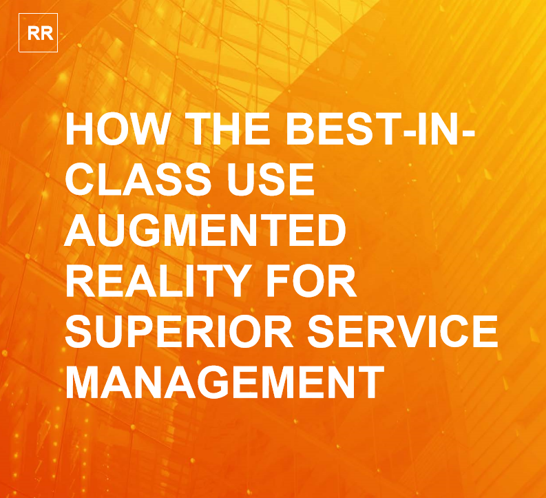 HOW THE BEST-INCLASS USE AUGMENTED REALITY FOR SUPERIOR SERVICE MANAGEMENT