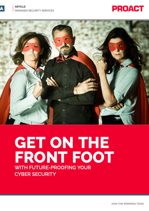 GET ON THE FRONT FOOT WITH FUTURE-PROOFING YOUR CYBER SECURITY