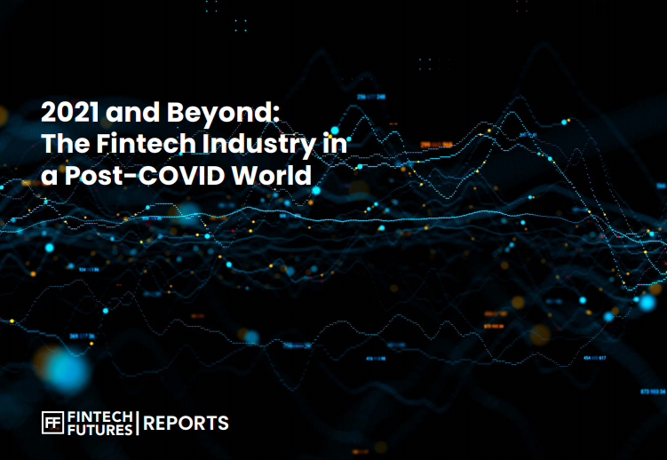 2021 and Beyond: The Fintech industry in a post-Covid World