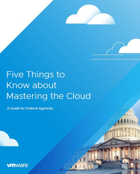 Five Things to Know About Mastering the Cloud: A Guide for Federal Agencies
