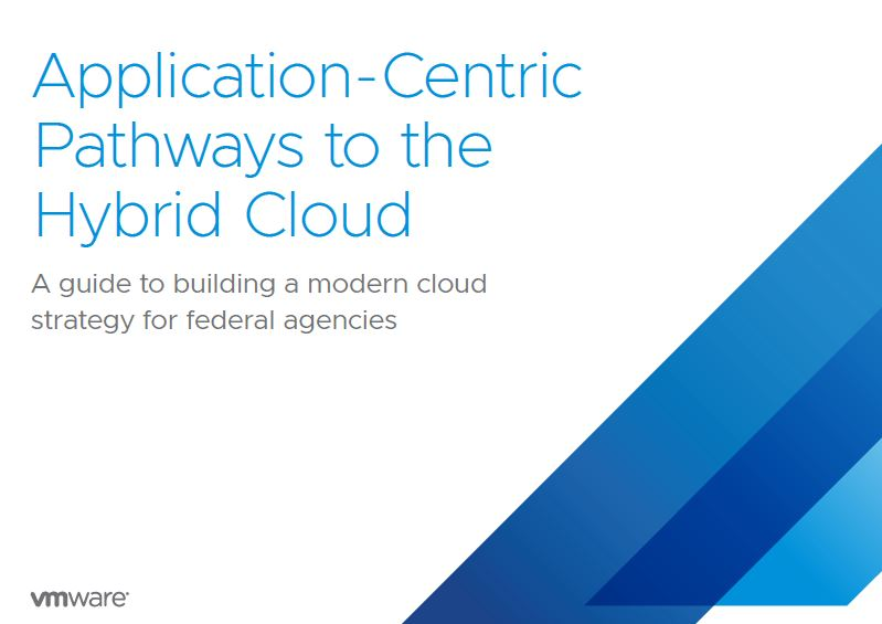 Application Centric Pathways to the Hybrid Cloud: A Guide for Building a Modern Cloud Strategy for Federal Agencies