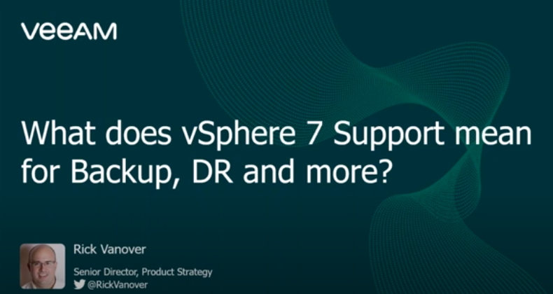 What does Full vSphere 7 Support mean for Backup, DR and more?