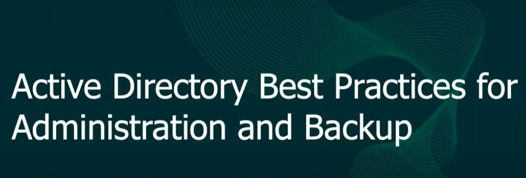 Active Directory: Best Practices for Administration and Backup