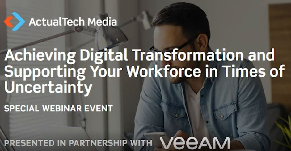 Achieving Digital Transformation and Supporting Your Workforce in Times of Uncertainty